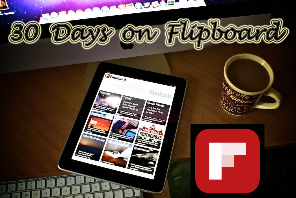 Can Flipboard drive traffic to my site? 0-30 days on Flipboard- What did I do and what worked?